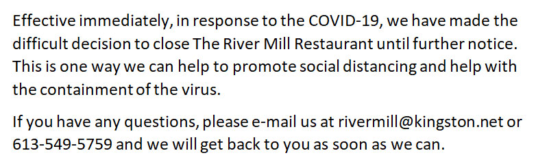 Effective immediately, in response to the COVID-19, we have made the difficult decision to close The River Mill Restaurant until further notice.