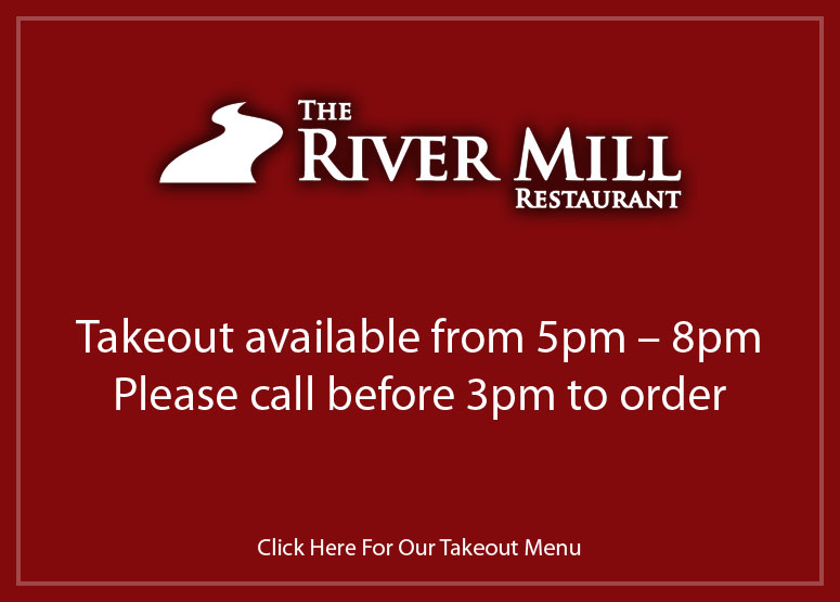 River Mill Take Out Available!